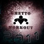 Ghetto Workout 2011